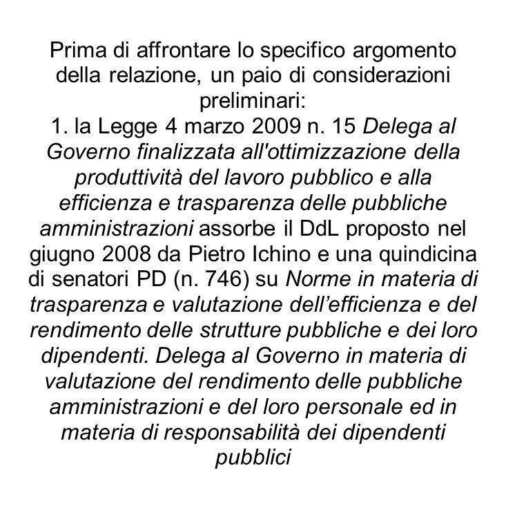 Prima di affrontare lo specifico argomento della relazione, un paio di considerazioni preliminari: 1. la Legge 4 marzo 2009 n. 15 Delega al Governo fi