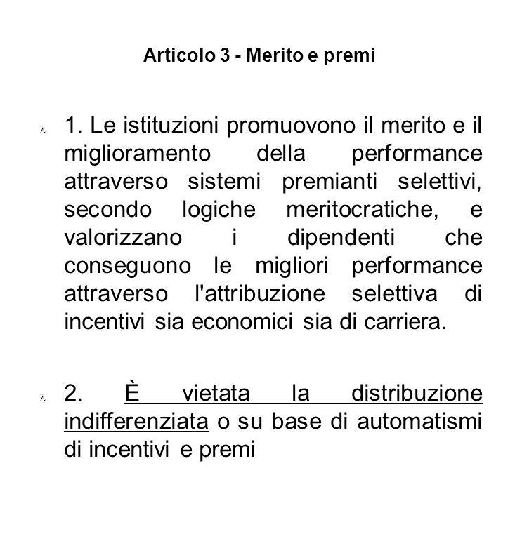 Articolo 3 - Merito e premi 1. Le istituzioni promuovono il merito e il miglioramento della performance attraverso sistemi premianti selettivi, second