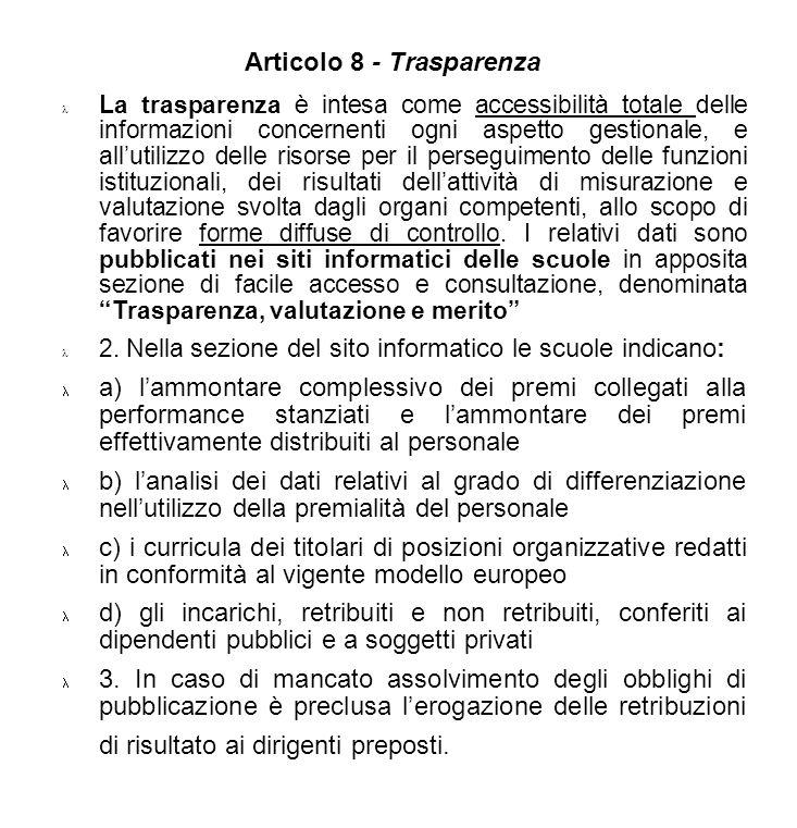 Articolo 8 - Trasparenza La trasparenza è intesa come accessibilità totale delle informazioni concernenti ogni aspetto gestionale, e allutilizzo delle