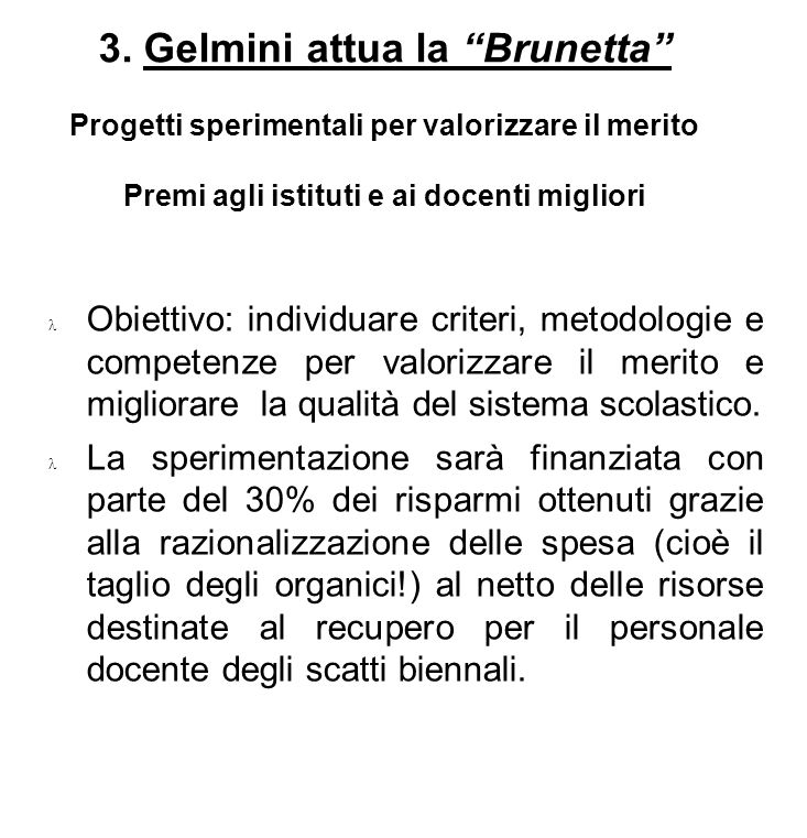 3. Gelmini attua la Brunetta Progetti sperimentali per valorizzare il merito Premi agli istituti e ai docenti migliori Obiettivo: individuare criteri,
