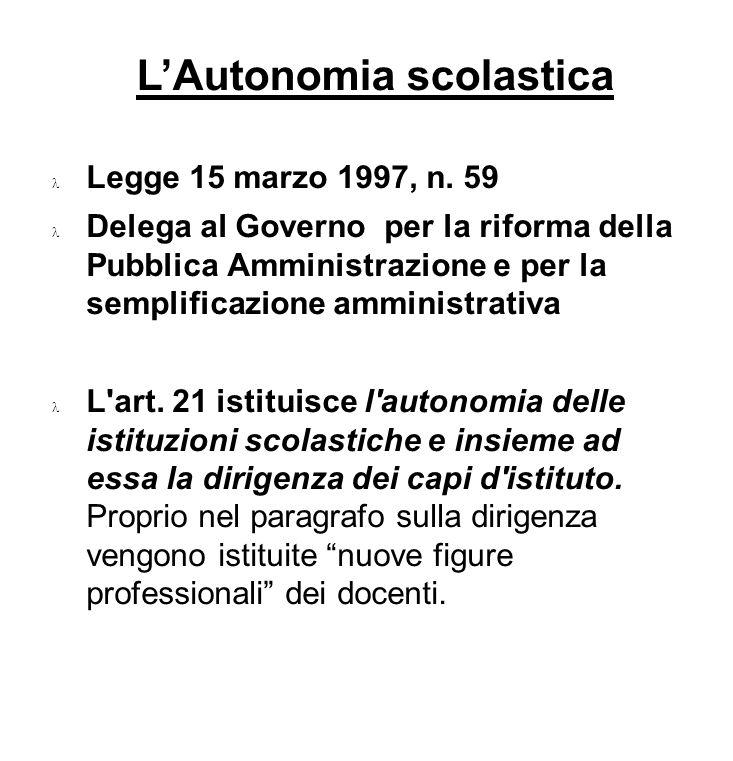 LAutonomia scolastica Legge 15 marzo 1997, n. 59 Delega al Governo per la riforma della Pubblica Amministrazione e per la semplificazione amministrati
