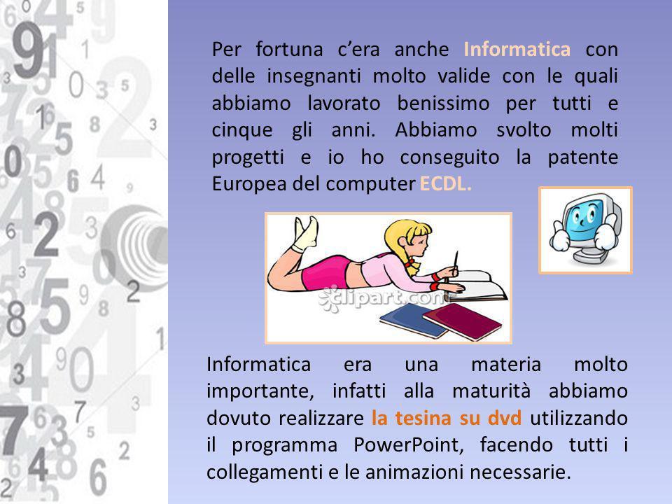 Per fortuna cera anche Informatica con delle insegnanti molto valide con le quali abbiamo lavorato benissimo per tutti e cinque gli anni. Abbiamo svol