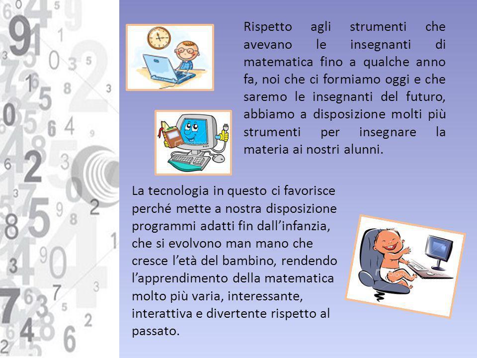 Rispetto agli strumenti che avevano le insegnanti di matematica fino a qualche anno fa, noi che ci formiamo oggi e che saremo le insegnanti del futuro