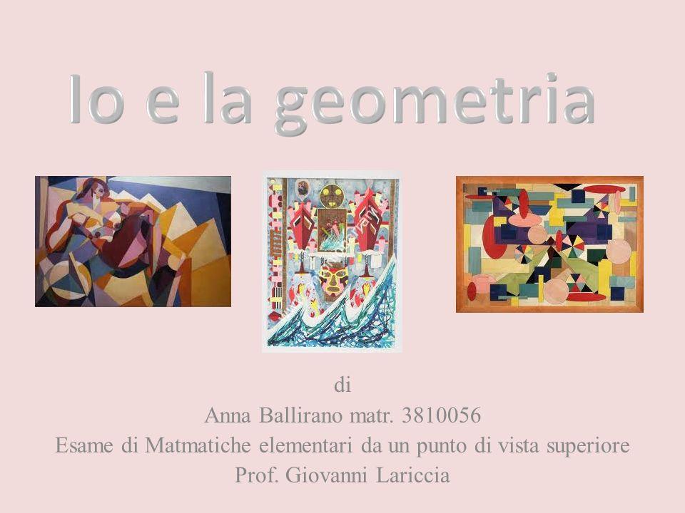 di Anna Ballirano matr. 3810056 Esame di Matmatiche elementari da un punto di vista superiore Prof. Giovanni Lariccia
