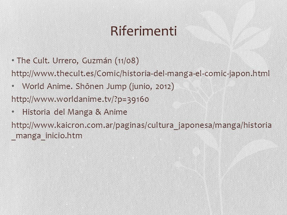 Riferimenti The Cult. Urrero, Guzmán (11/08) http://www.thecult.es/Comic/historia-del-manga-el-comic-japon.html World Anime. Shōnen Jump (junio, 2012)