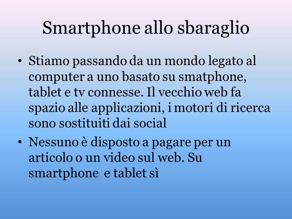 Smartphone allo sbaraglio Stiamo passando da un mondo legato al computer a uno basato su smatphone, tablet e tv connesse. Il vecchio web fa spazio all