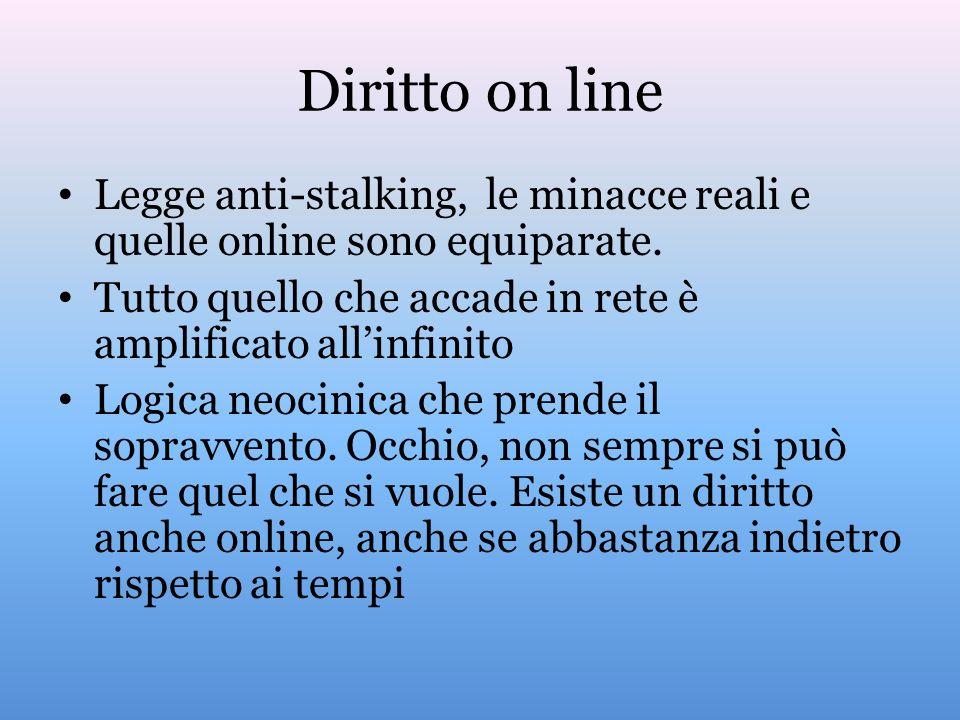 Diritto on line Legge anti-stalking, le minacce reali e quelle online sono equiparate. Tutto quello che accade in rete è amplificato allinfinito Logic