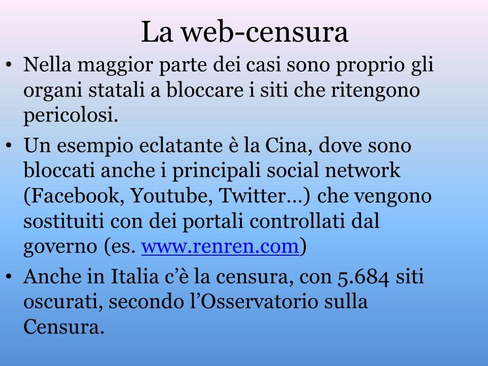 La web-censura Nella maggior parte dei casi sono proprio gli organi statali a bloccare i siti che ritengono pericolosi. Un esempio eclatante è la Cina