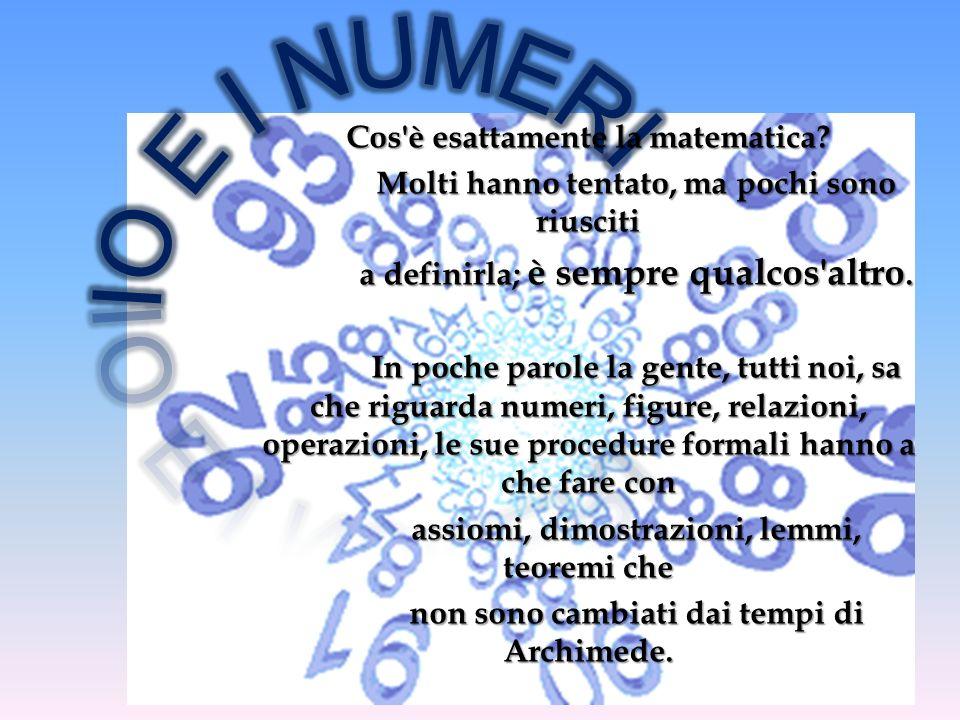 Cos'è esattamente la matematica? Molti hanno tentato, ma pochi sono riusciti a definirla; è sempre qualcos'altro. In poche parole la gente, tutti noi,