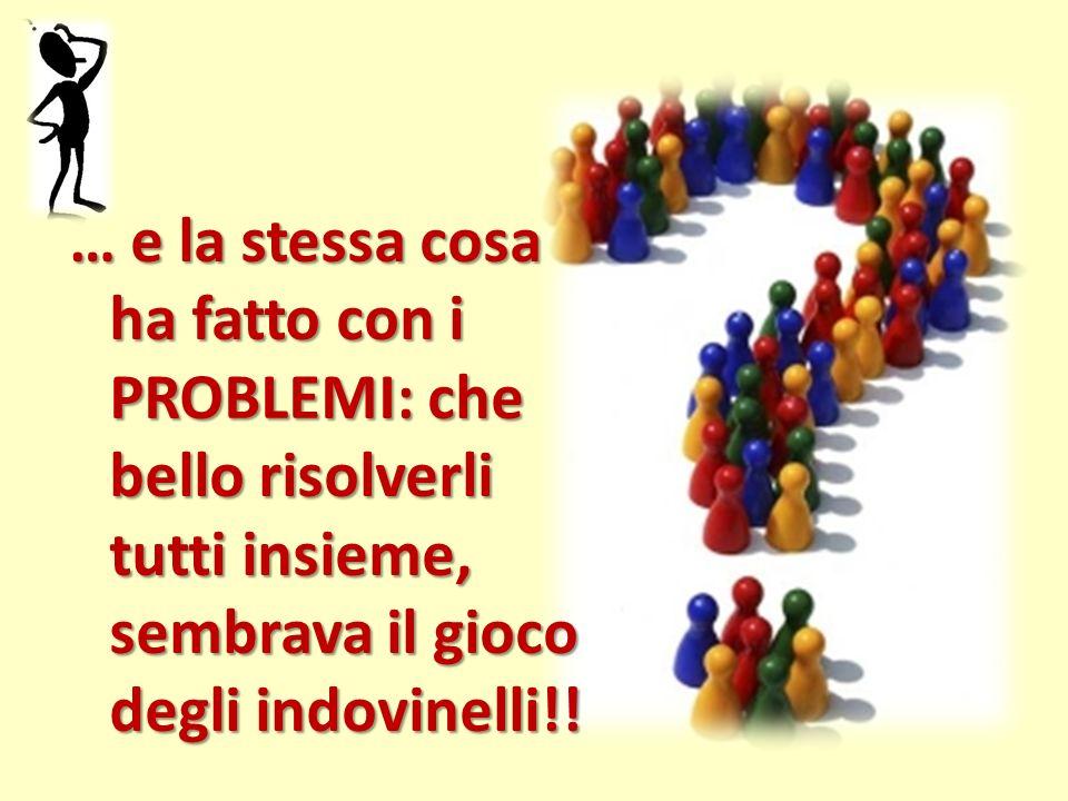 … e la stessa cosa ha fatto con i PROBLEMI: che bello risolverli tutti insieme, sembrava il gioco degli indovinelli!!