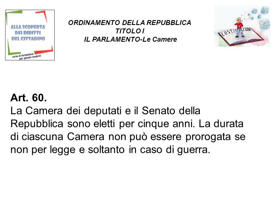 Art. 60. La Camera dei deputati e il Senato della Repubblica sono eletti per cinque anni.