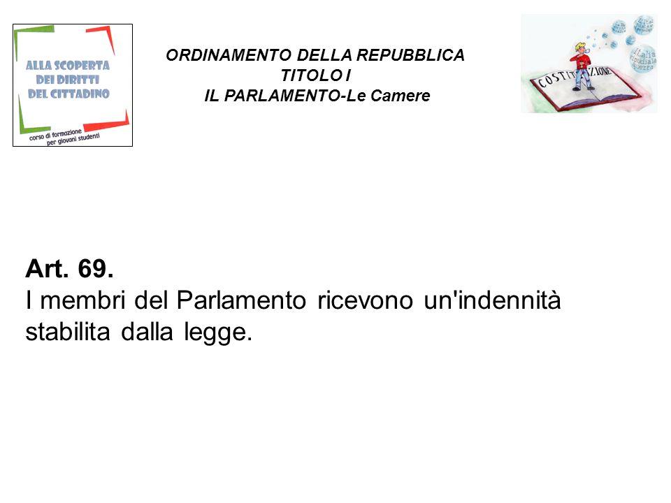 Art. 69. I membri del Parlamento ricevono un indennità stabilita dalla legge.