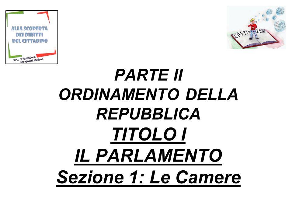 PARTE II ORDINAMENTO DELLA REPUBBLICA TITOLO I IL PARLAMENTO Sezione 1: Le Camere