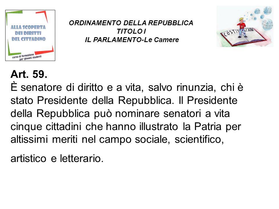 Art. 59. È senatore di diritto e a vita, salvo rinunzia, chi è stato Presidente della Repubblica.