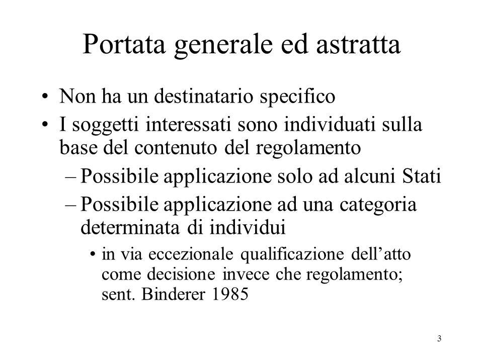 3 Portata generale ed astratta Non ha un destinatario specifico I soggetti interessati sono individuati sulla base del contenuto del regolamento –Poss