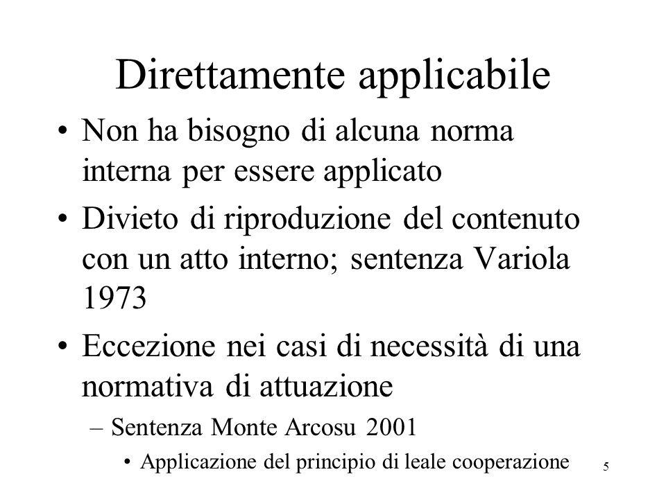 5 Direttamente applicabile Non ha bisogno di alcuna norma interna per essere applicato Divieto di riproduzione del contenuto con un atto interno; sent