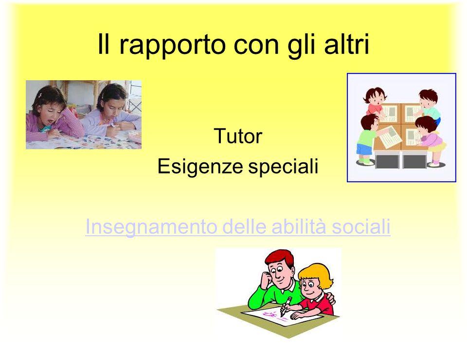 Il rapporto con gli altri Tutor Esigenze speciali Insegnamento delle abilità sociali