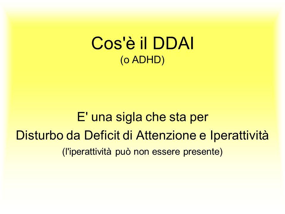 Cos'è il DDAI (o ADHD) E' una sigla che sta per Disturbo da Deficit di Attenzione e Iperattività (l'iperattività può non essere presente)