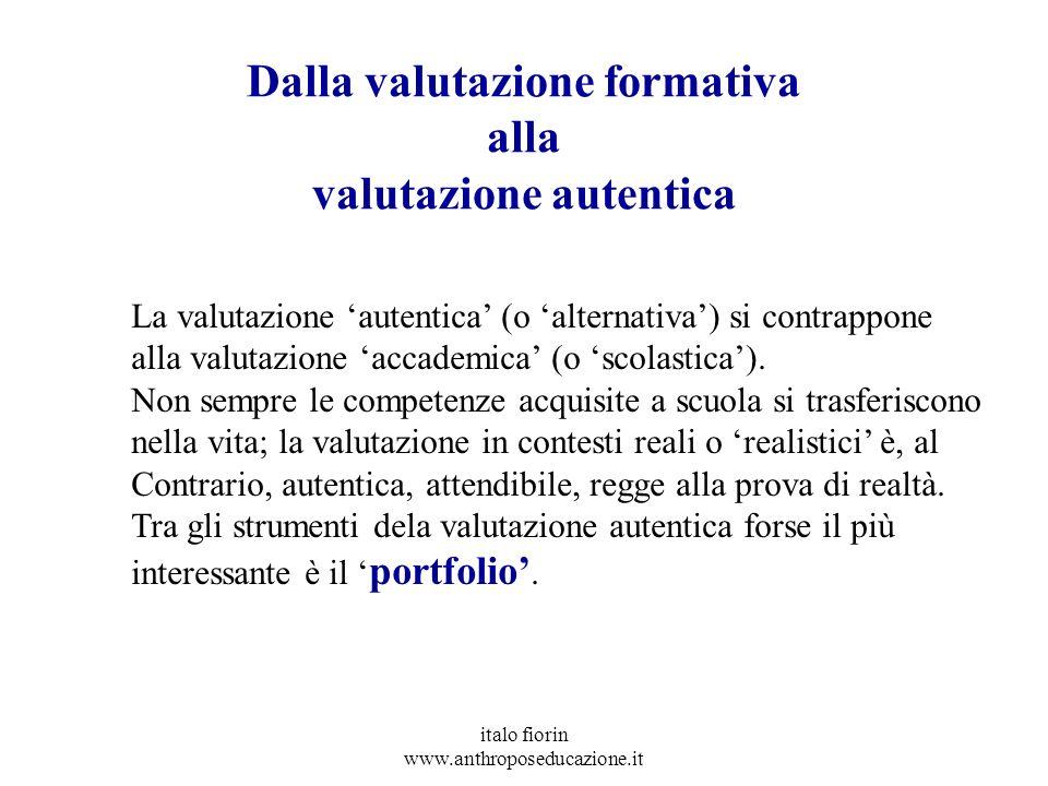 italo fiorin www.anthroposeducazione.it Dalla valutazione formativa alla valutazione autentica La valutazione autentica (o alternativa) si contrappone