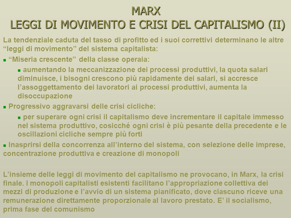 MARX LEGGI DI MOVIMENTO E CRISI DEL CAPITALISMO (I) Saggio di profitto = (pv/v) / [(c/v)+1] Contraddizione interna del sistema capitalista: Per ottene