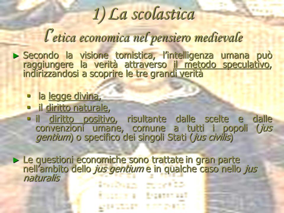 1) La scolastica Etica ed economia nel pensiero medievale Nella visione aristotelico-scolastica: LEconomia è governo della casa e riguarda la sfera de