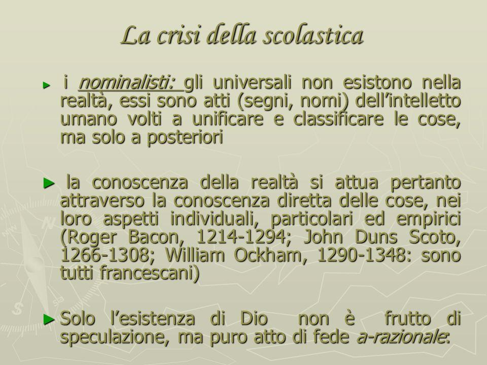 La crisi della scolastica e lemergere del nominalismo La discussione sugli universali: La discussione sugli universali: secondo i realisti (= gli scol