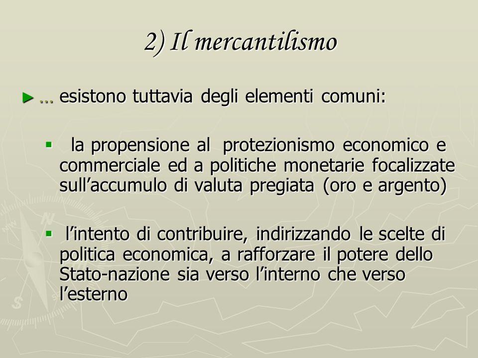 2) Il mercantilismo Gli scritti definiti mercantilisti sono di solito delle trattazioni monotematiche sulle varie problematiche della congiuntura econ