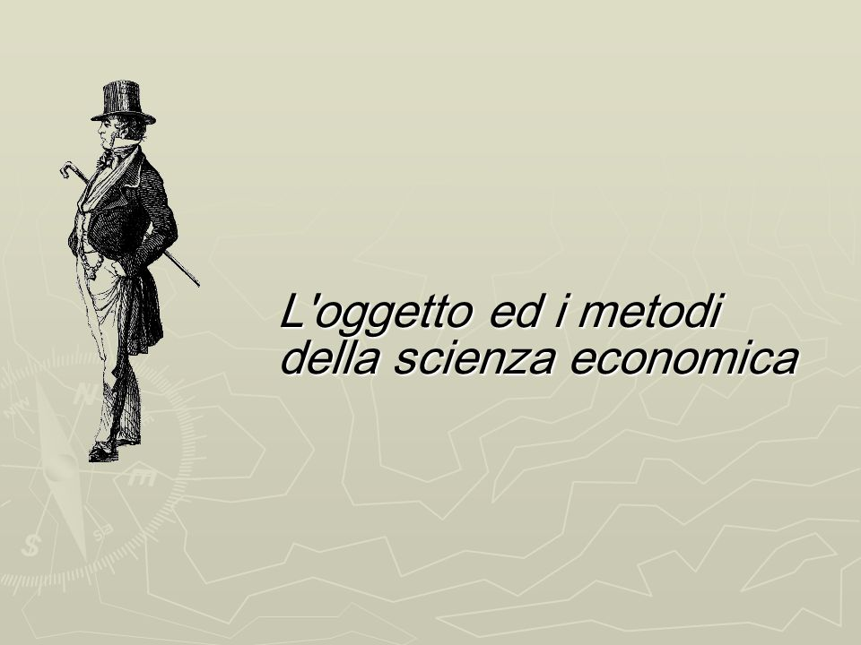 L oggetto ed i metodi della scienza economica