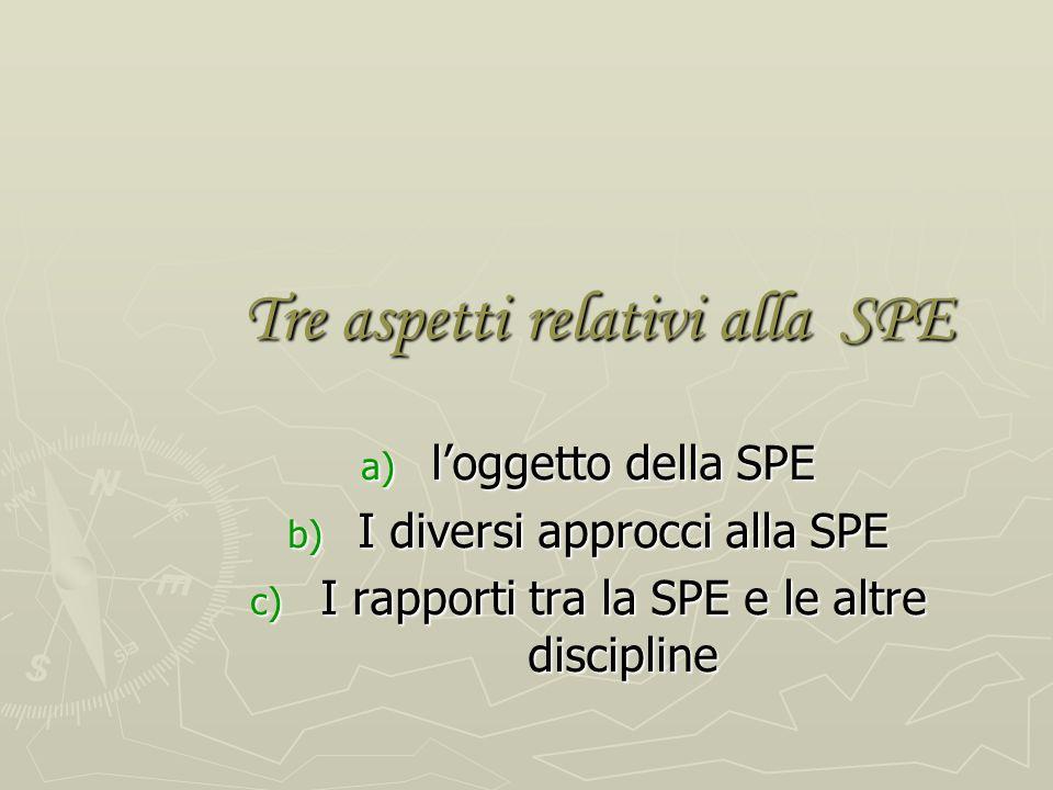 Tre aspetti relativi alla SPE a) loggetto della SPE b) I diversi approcci alla SPE c) I rapporti tra la SPE e le altre discipline