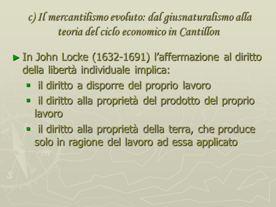 c) Il mercantilismo evoluto: dal giusnaturalismo alla teoria del ciclo economico in Cantillon Conseguenze della visione giusnaturalista-liberalista ne