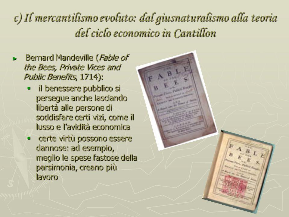 c) Il mercantilismo evoluto: dal giusnaturalismo alla teoria del ciclo economico in Cantillon Dudley North (Discourse upon Trade, 1691): Dudley North