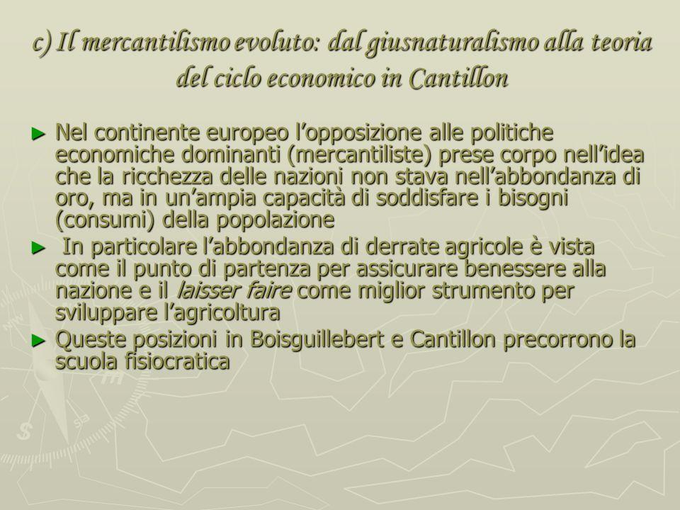 c) Il mercantilismo evoluto: dal giusnaturalismo alla teoria del ciclo economico in Cantillon Bernard Mandeville (Fable of the Bees, Private Vices and
