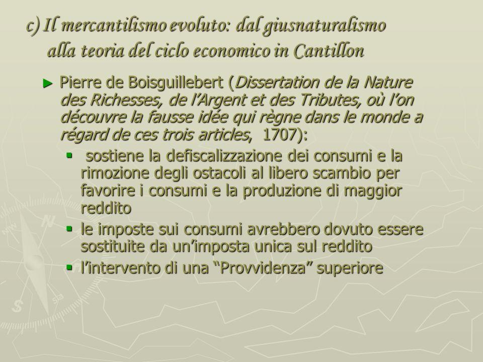 c) Il mercantilismo evoluto: dal giusnaturalismo alla teoria del ciclo economico in Cantillon Nel continente europeo lopposizione alle politiche econo