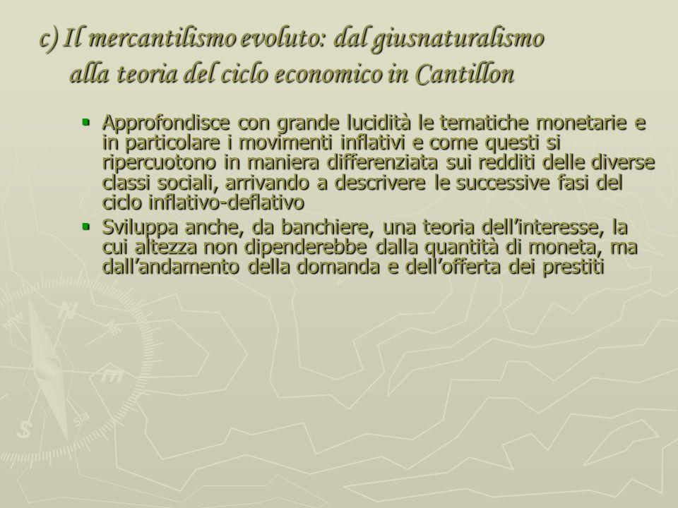 c) Il mercantilismo evoluto: dal giusnaturalismo alla teoria del ciclo economico in Cantillon Richard Cantillon (banchiere, 1680-1734; Essay sur la Na