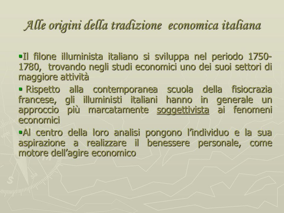 Alle origini della tradizione economica italiana Lilluminismo italiano, relativamente alla riflessione economica, si articola in due principali scuole