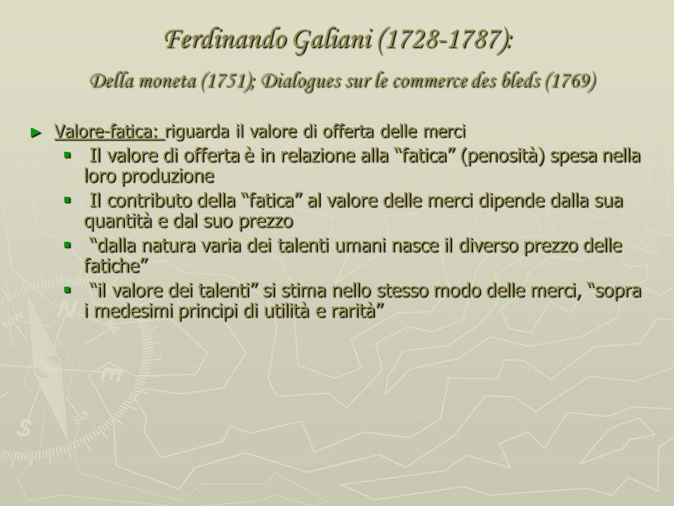 Ferdinando Galiani (1728-1787): Della moneta (1751); Dialogues sur le commerce des bleds (1769) Lutilità di una merce per un individuo è poi in relazi