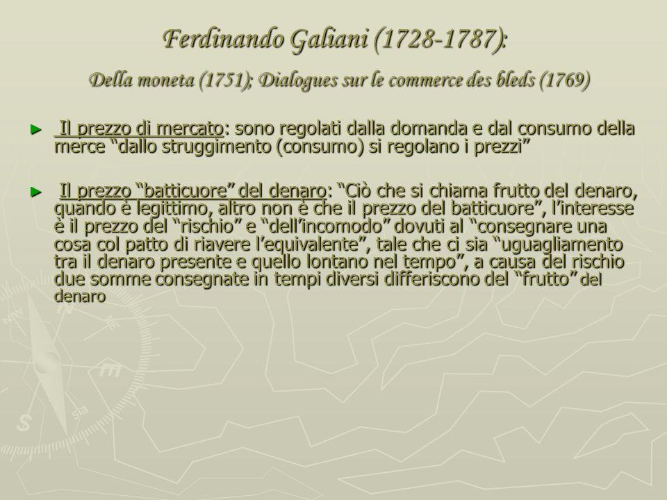 Ferdinando Galiani (1728-1787): Della moneta (1751); Dialogues sur le commerce des bleds (1769) Valore-fatica: riguarda il valore di offerta delle mer
