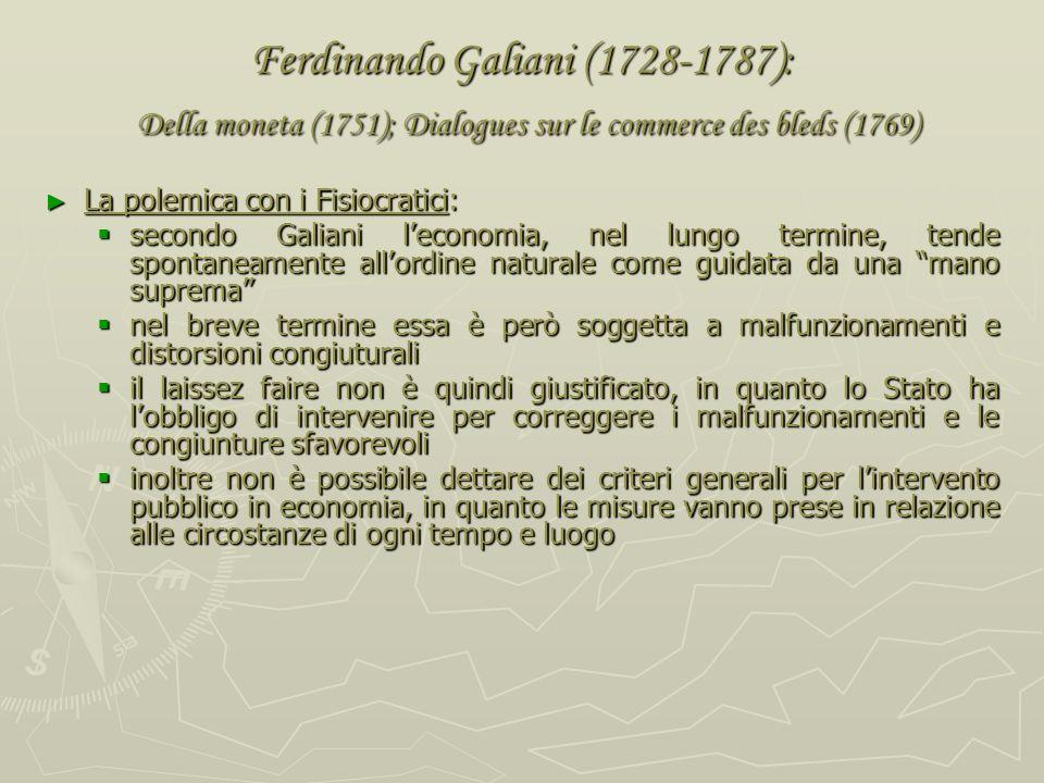 Ferdinando Galiani (1728-1787): Della moneta (1751); Dialogues sur le commerce des bleds (1769) Il prezzo di mercato: sono regolati dalla domanda e da