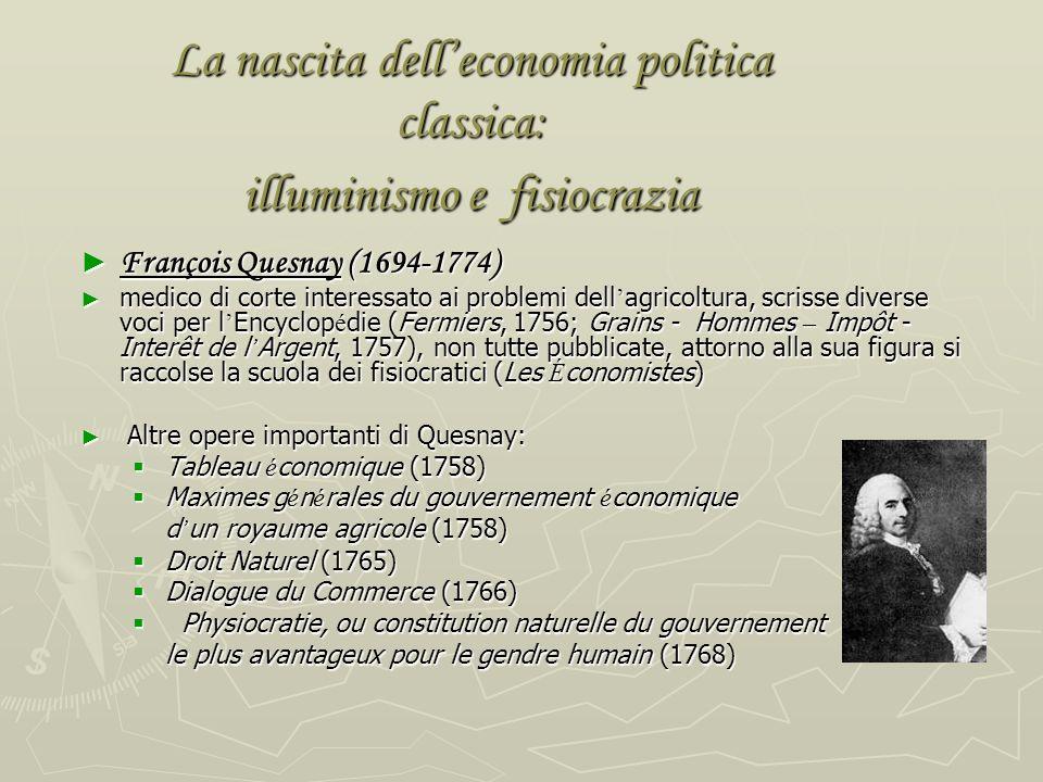 La nascita delleconomia politica classica: illuminismo e fisiocrazia Al centro del programma culturale illuminista cè la pubblicazione dellEncyclopédi