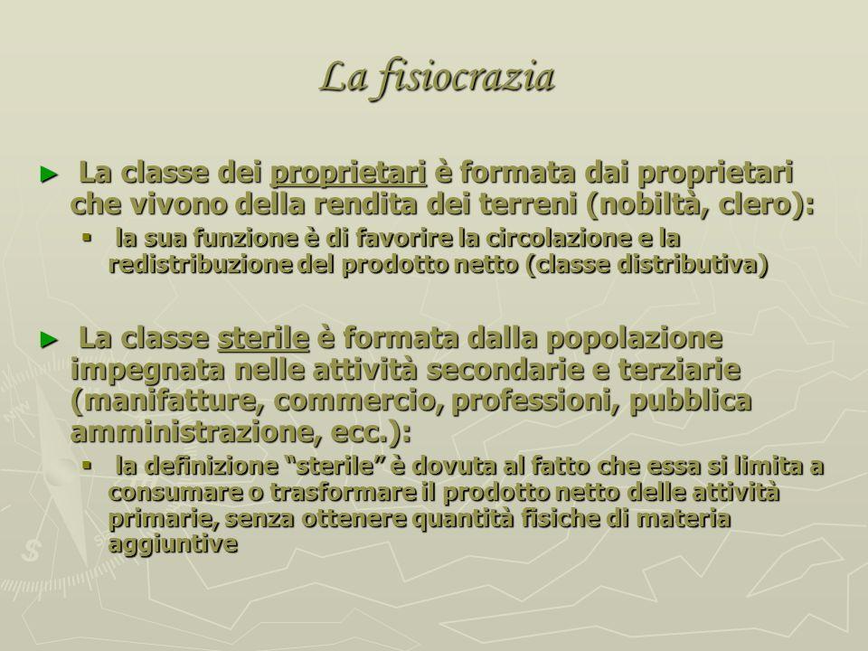 La fisiocrazia Per i fisiocratici la divisione della società in classi si attua in relazione alle funzioni esercitate nel sistema economico-produttivo