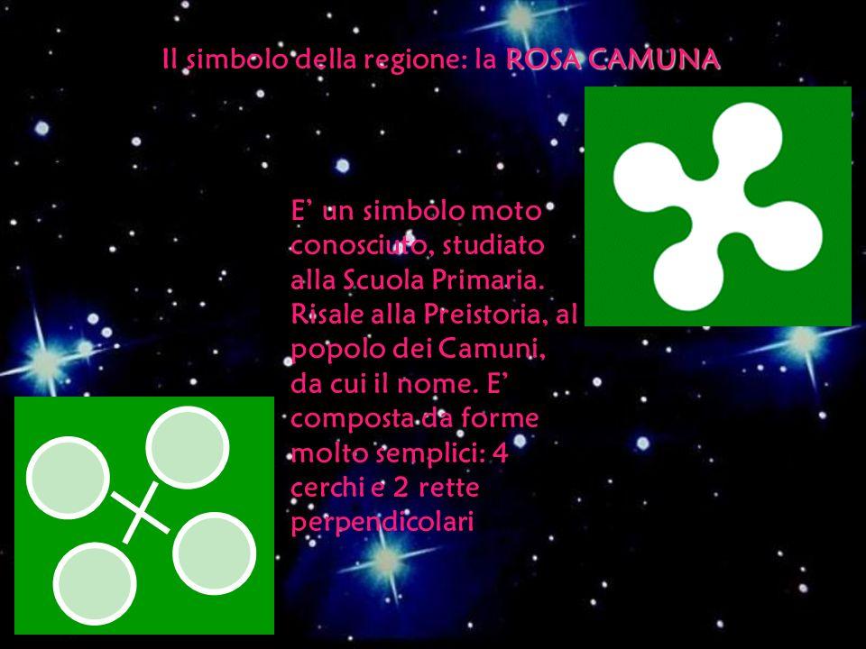Il simbolo della regione: la ROSA CAMUNA E un simbolo moto conosciuto, studiato alla Scuola Primaria. Risale alla Preistoria, al popolo dei Camuni, da