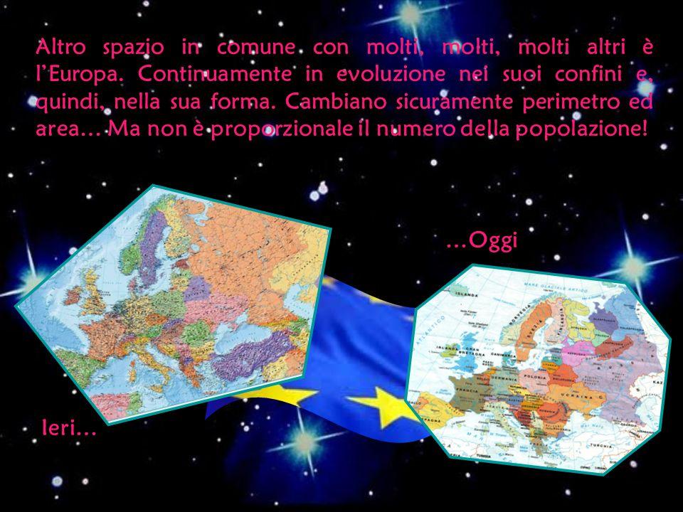 Altro spazio in comune con molti, molti altri è lEuropa. Continuamente in evoluzione nei suoi confini e, quindi, nella sua forma. Cambiano sicuramente