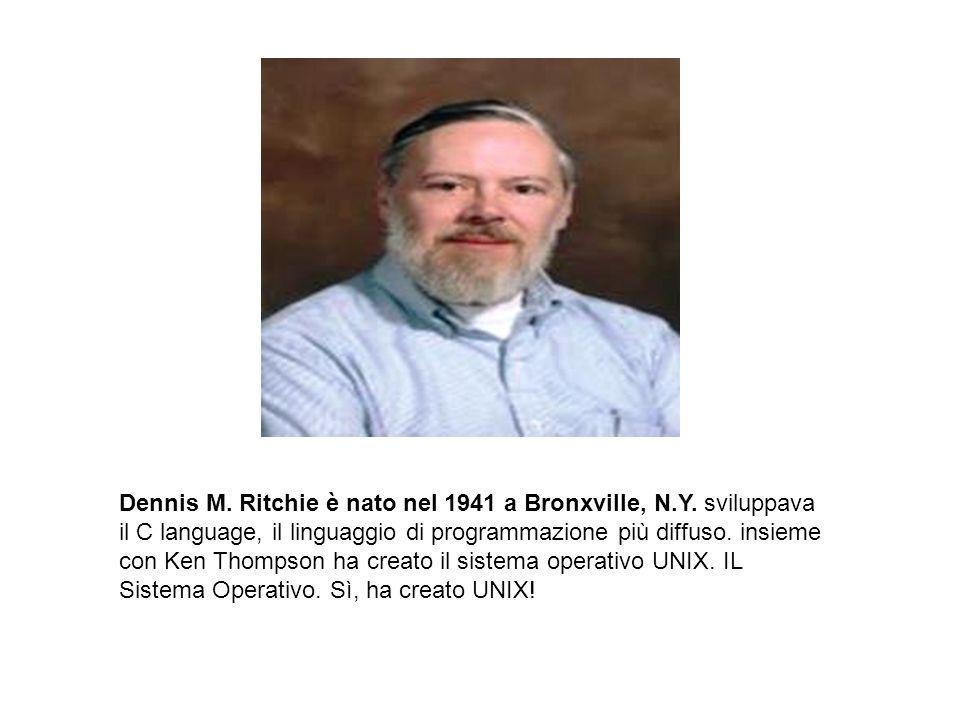 Dennis M. Ritchie è nato nel 1941 a Bronxville, N.Y. sviluppava il C language, il linguaggio di programmazione più diffuso. insieme con Ken Thompson h