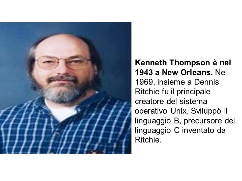 Kenneth Thompson è nel 1943 a New Orleans. Nel 1969, insieme a Dennis Ritchie fu il principale creatore del sistema operativo Unix. Sviluppò il lingua