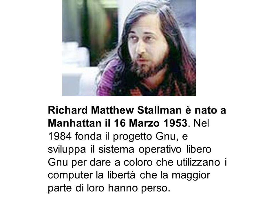 Richard Matthew Stallman è nato a Manhattan il 16 Marzo 1953. Nel 1984 fonda il progetto Gnu, e sviluppa il sistema operativo libero Gnu per dare a co