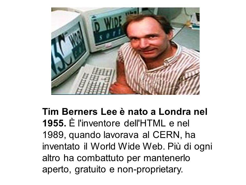 Tim Berners Lee è nato a Londra nel 1955. È l'inventore dell'HTML e nel 1989, quando lavorava al CERN, ha inventato il World Wide Web. Più di ogni alt