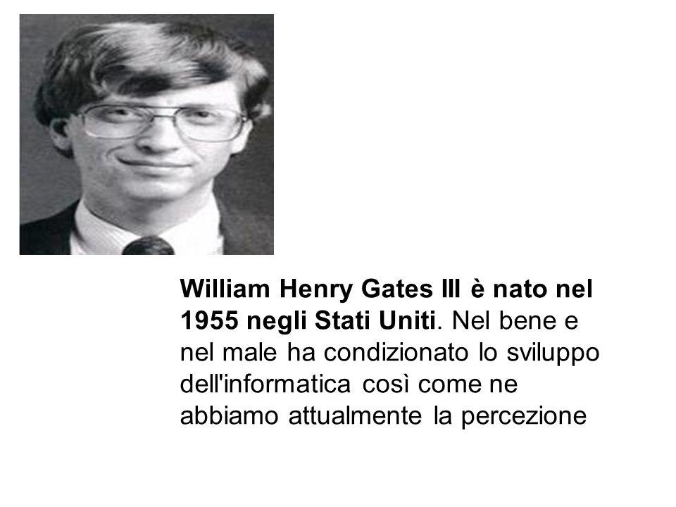 William Henry Gates III è nato nel 1955 negli Stati Uniti. Nel bene e nel male ha condizionato lo sviluppo dell'informatica così come ne abbiamo attua