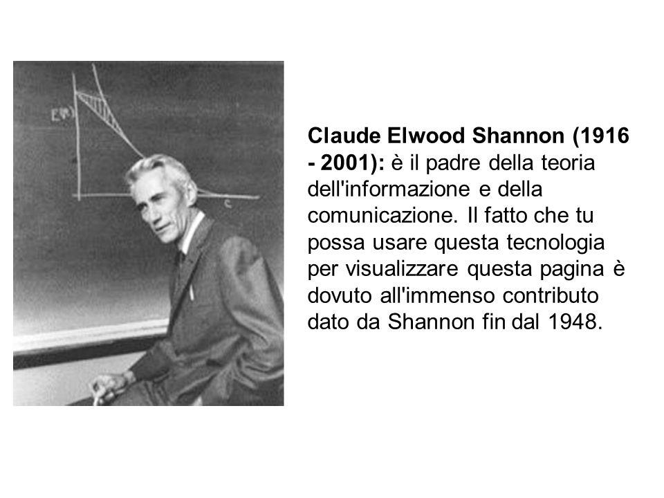 Claude Elwood Shannon (1916 - 2001): è il padre della teoria dell'informazione e della comunicazione. Il fatto che tu possa usare questa tecnologia pe