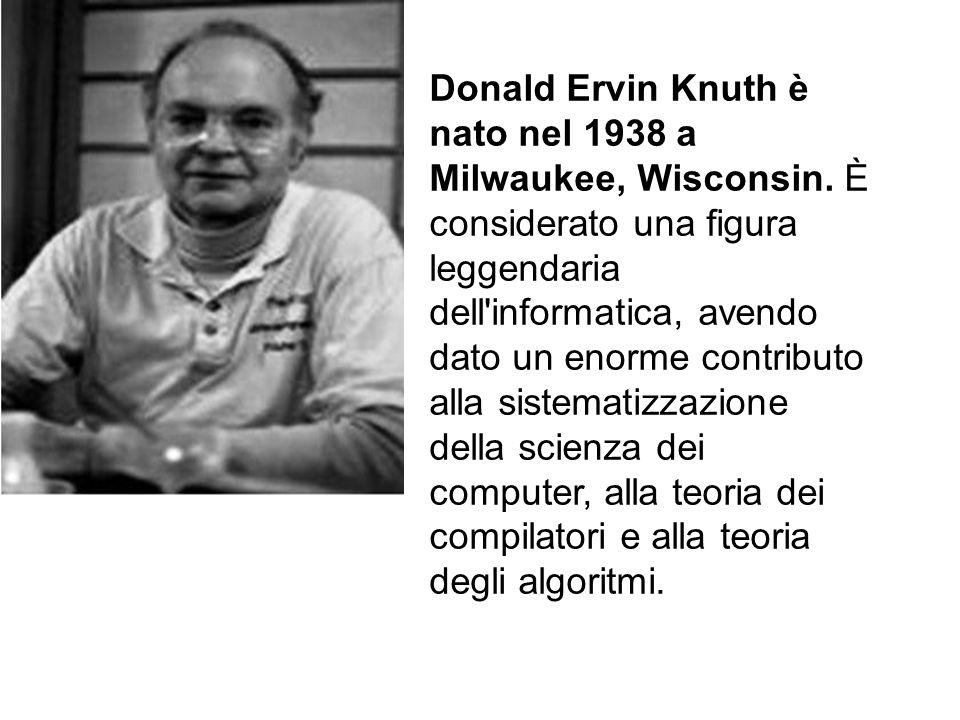 Donald Ervin Knuth è nato nel 1938 a Milwaukee, Wisconsin.