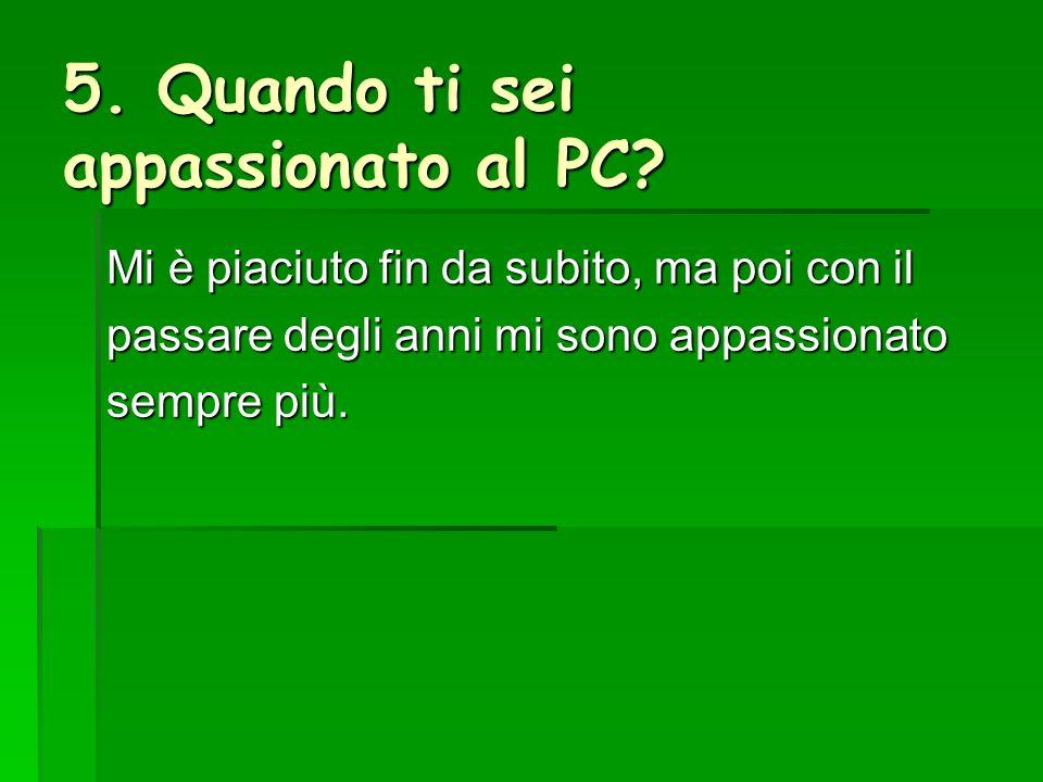 5. Quando ti sei appassionato al PC.